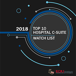 ECRI Institute's 2018 Top 10 Hospital C-suite Watch List